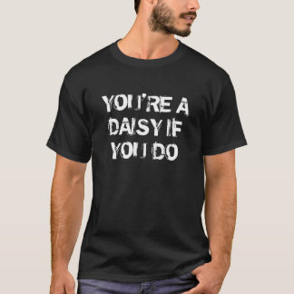 VOUS êtes UNE MARGUERITE SI VOUS FAITES LA CHEMISE T-shirt