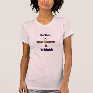 Vous étiez un caractère mineur dans mon conte de t-shirt