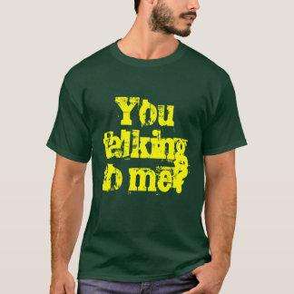Vous me parlant ? t-shirt