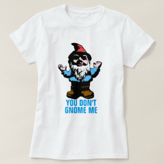 Vous ne faites pas gnome je t-shirt