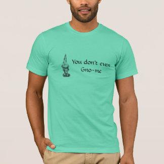 Vous ne faites pas même Gno-je T-shirt