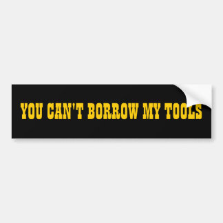 Vous ne pouvez pas emprunter mes outils autocollant pour voiture