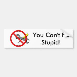 """""""Vous ne pouvez pas fixer stupide !"""" Adhésif pour Autocollant Pour Voiture"""