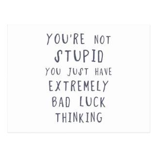 Vous n'êtes pas stupides, vous avez juste le lu carte postale