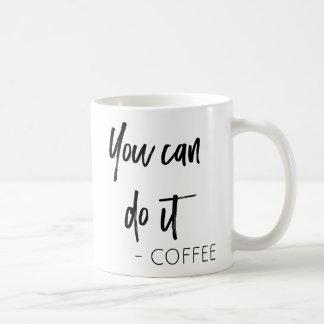 Vous pouvez le faire tasse de café