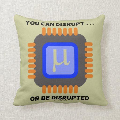 Vous pouvez perturber… ou être microprocesseur coussin