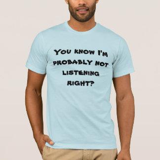 Vous savez que je n'écoute pas probablement juste t-shirt