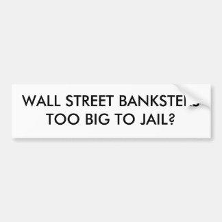WALL STREET BANKSTERSTOO GRAND À LA PRISON ? AUTOCOLLANT DE VOITURE